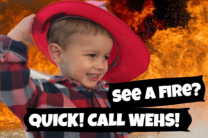 "A little boy holds a firefighter hat on his head backwards against a background of fire. The text around him reads: ""See a fire? Quick! Call WEHS!"""