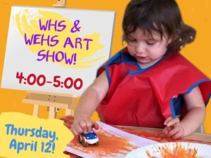 Flyer for the WHS and WEHS Art show features a little girl painting using the tires of a toy car and an easel with the name and time (4:00-5:00) of the event. A paint splash in the bottom left corner indicates that the date of the event is Thursday, April 12.